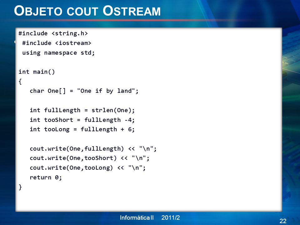 Objeto cout Ostream#include <string.h> #include <iostream> using namespace std; int main() { char One[] = One if by land ;